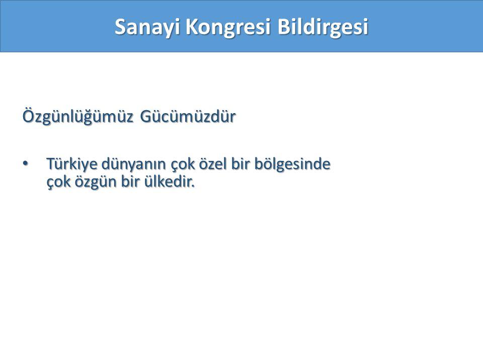 Özgünlüğümüz Gücümüzdür Türkiye dünyanın çok özel bir bölgesinde çok özgün bir ülkedir. Türkiye dünyanın çok özel bir bölgesinde çok özgün bir ülkedir