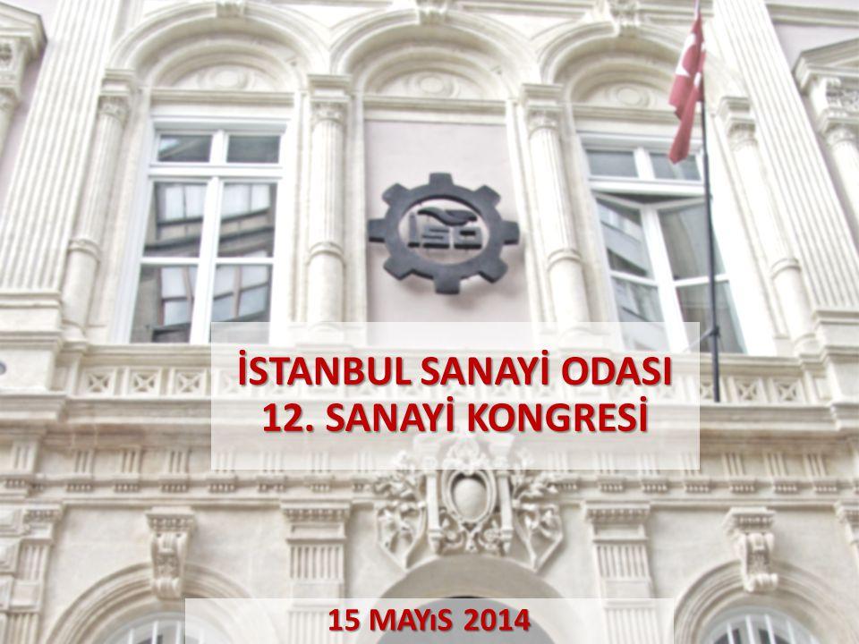 30 Nisan 2014 İSTANBUL SANAYİ ODASI 12. SANAYİ KONGRESİ 15 MAYıS 2014