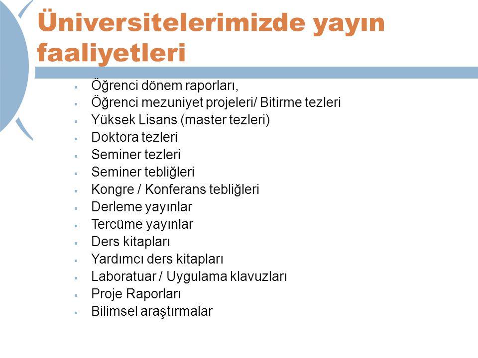 Üniversitelerimizde yayın faaliyetleri  Öğrenci dönem raporları,  Öğrenci mezuniyet projeleri/ Bitirme tezleri  Yüksek Lisans (master tezleri)  Do