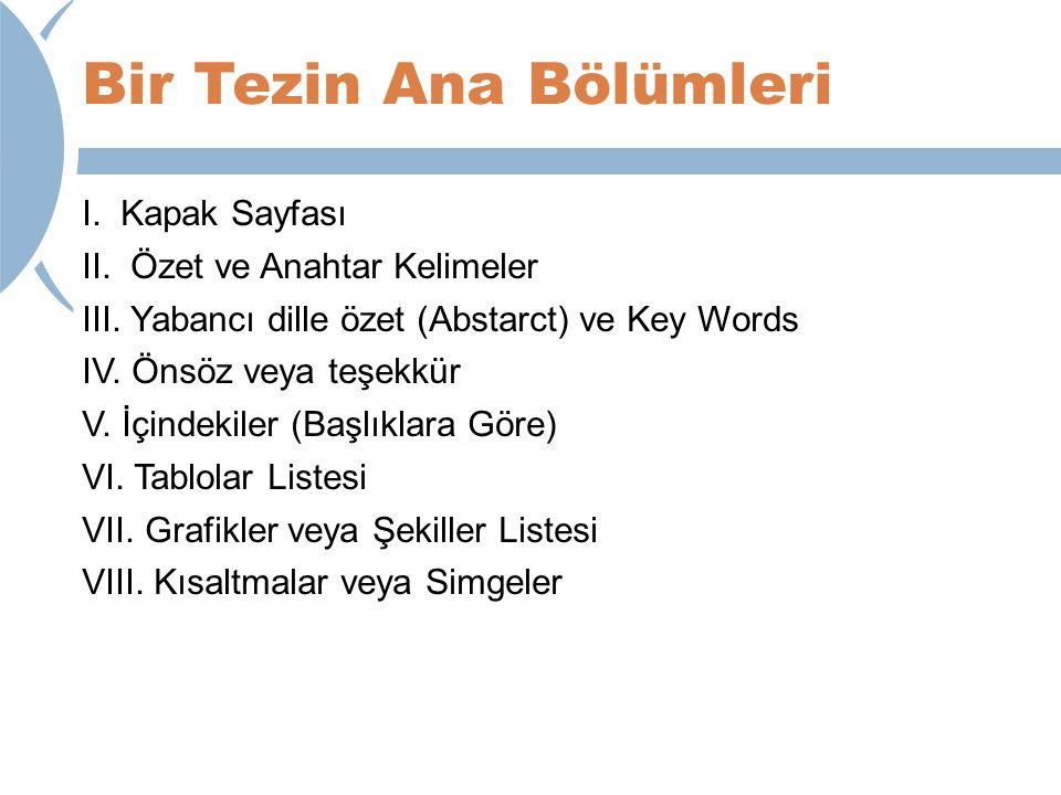 Bir Tezin Ana Bölümleri I. Kapak Sayfası II. Özet ve Anahtar Kelimeler III. Yabancı dille özet (Abstarct) ve Key Words IV. Önsöz veya teşekkür V. İçin