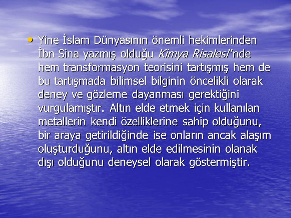 Yine İslam Dünyasının önemli hekimlerinden İbn Sina yazmış olduğu Kimya Risalesi''nde hem transformasyon teorisini tartışmış hem de bu tartışmada bili