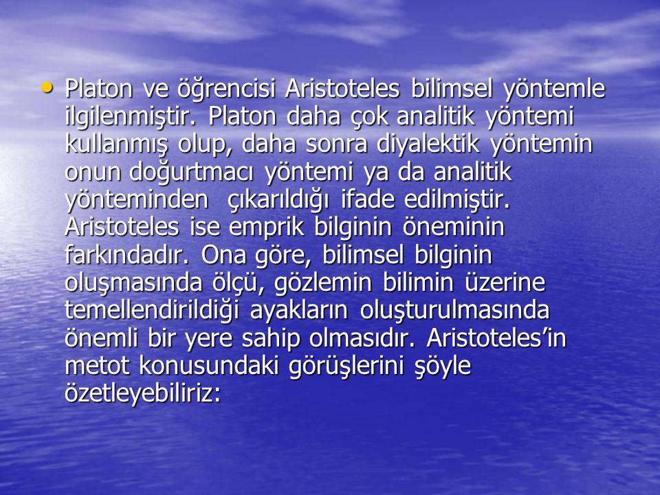 Platon ve öğrencisi Aristoteles bilimsel yöntemle ilgilenmiştir. Platon daha çok analitik yöntemi kullanmış olup, daha sonra diyalektik yöntemin onun