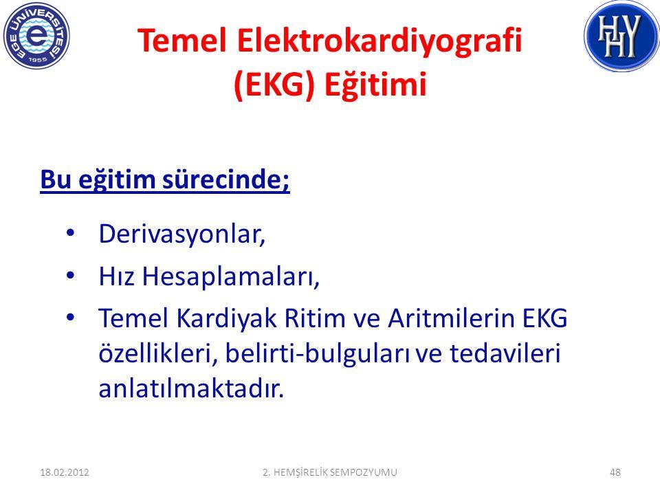 Temel Elektrokardiyografi (EKG) Eğitimi Bu eğitim sürecinde; Derivasyonlar, Hız Hesaplamaları, Temel Kardiyak Ritim ve Aritmilerin EKG özellikleri, belirti-bulguları ve tedavileri anlatılmaktadır.