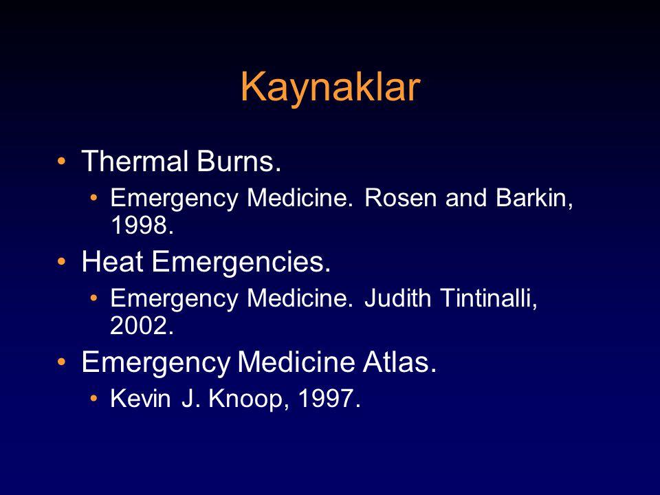 Kaynaklar Thermal Burns. Emergency Medicine. Rosen and Barkin, 1998. Heat Emergencies. Emergency Medicine. Judith Tintinalli, 2002. Emergency Medicine