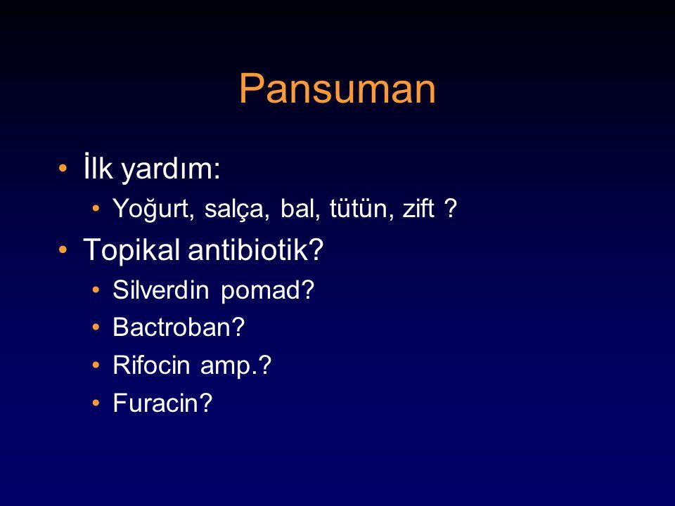 Pansuman İlk yardım: Yoğurt, salça, bal, tütün, zift ? Topikal antibiotik? Silverdin pomad? Bactroban? Rifocin amp.? Furacin?