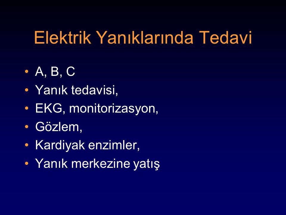Elektrik Yanıklarında Tedavi A, B, C Yanık tedavisi, EKG, monitorizasyon, Gözlem, Kardiyak enzimler, Yanık merkezine yatış