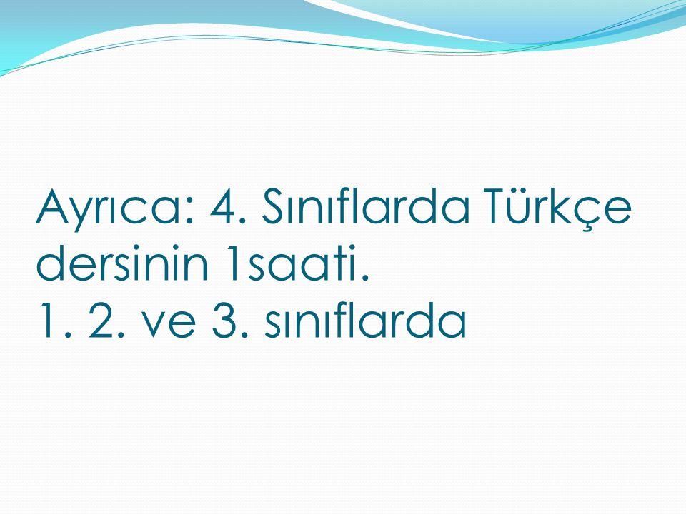 Ayrıca: 4. Sınıflarda Türkçe dersinin 1saati. 1. 2. ve 3. sınıflarda