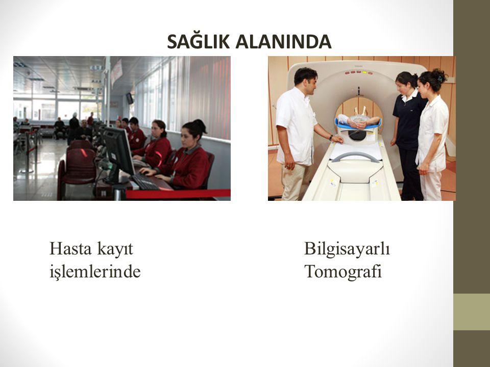 SAĞLIK ALANINDA Hasta kayıt işlemlerinde Bilgisayarlı Tomografi