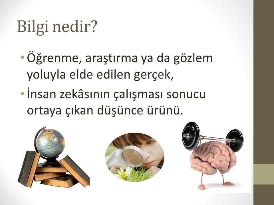 Bilgi nedir? Öğrenme, araştırma ya da gözlem yoluyla elde edilen gerçek, İnsan zekâsının çalışması sonucu ortaya çıkan düşünce ürünü.