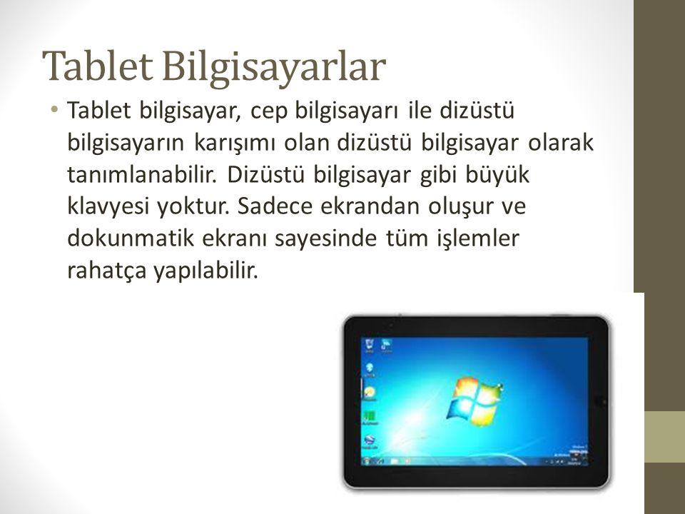 Tablet Bilgisayarlar Tablet bilgisayar, cep bilgisayarı ile dizüstü bilgisayarın karışımı olan dizüstü bilgisayar olarak tanımlanabilir. Dizüstü bilgi