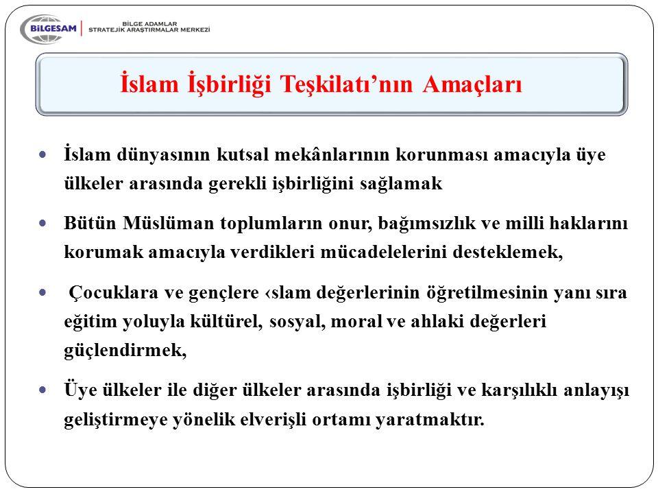 İslam İşbirliği Teşkilatı'nın Amaçları İslam dünyasının kutsal mekânlarının korunması amacıyla üye ülkeler arasında gerekli işbirliğini sağlamak Bütün