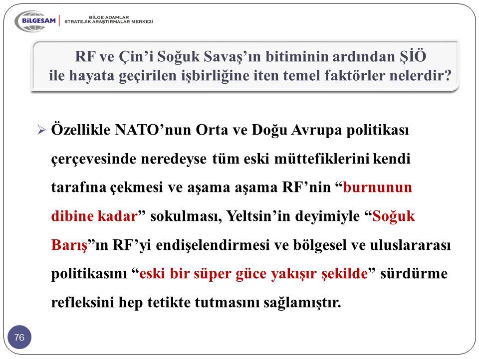 """76  Özellikle NATO'nun Orta ve Doğu Avrupa politikası çerçevesinde neredeyse tüm eski müttefiklerini kendi tarafına çekmesi ve aşama aşama RF'nin """"bu"""