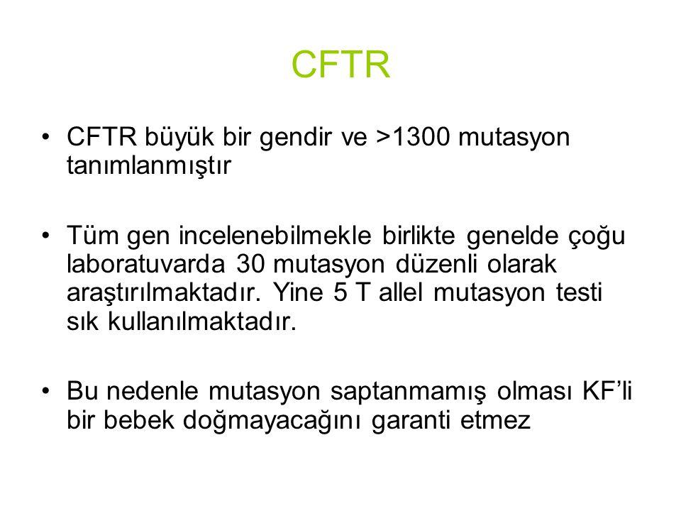 CFTR CFTR büyük bir gendir ve >1300 mutasyon tanımlanmıştır Tüm gen incelenebilmekle birlikte genelde çoğu laboratuvarda 30 mutasyon düzenli olarak araştırılmaktadır.