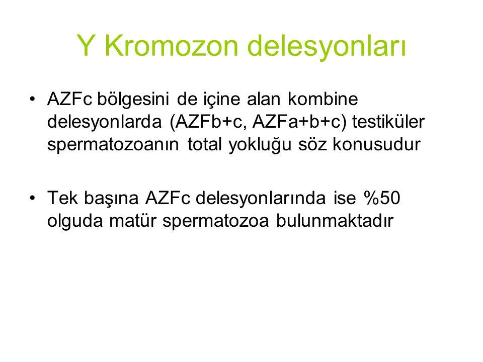 Y Kromozon delesyonları AZFc bölgesini de içine alan kombine delesyonlarda (AZFb+c, AZFa+b+c) testiküler spermatozoanın total yokluğu söz konusudur Tek başına AZFc delesyonlarında ise %50 olguda matür spermatozoa bulunmaktadır