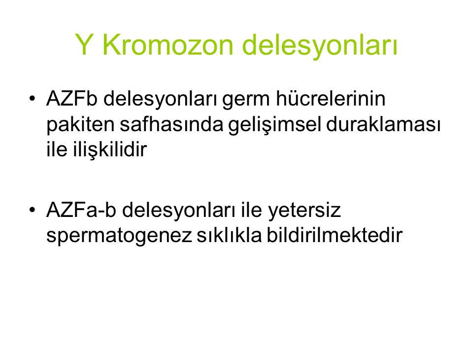 AZFb delesyonları germ hücrelerinin pakiten safhasında gelişimsel duraklaması ile ilişkilidir AZFa-b delesyonları ile yetersiz spermatogenez sıklıkla bildirilmektedir Y Kromozon delesyonları