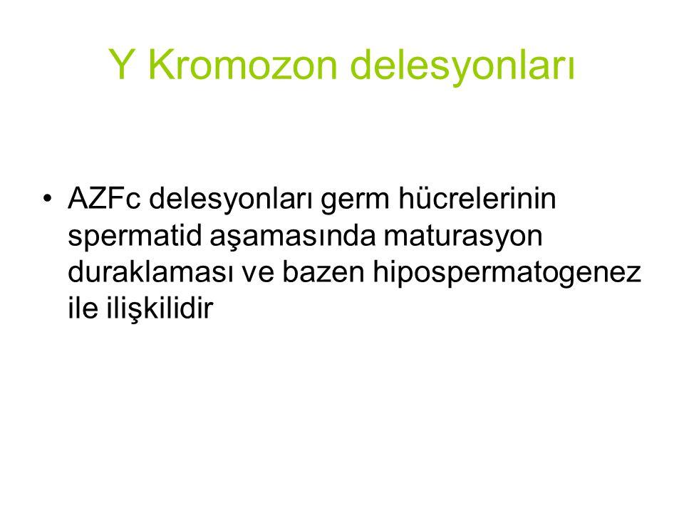 AZFc delesyonları germ hücrelerinin spermatid aşamasında maturasyon duraklaması ve bazen hipospermatogenez ile ilişkilidir Y Kromozon delesyonları