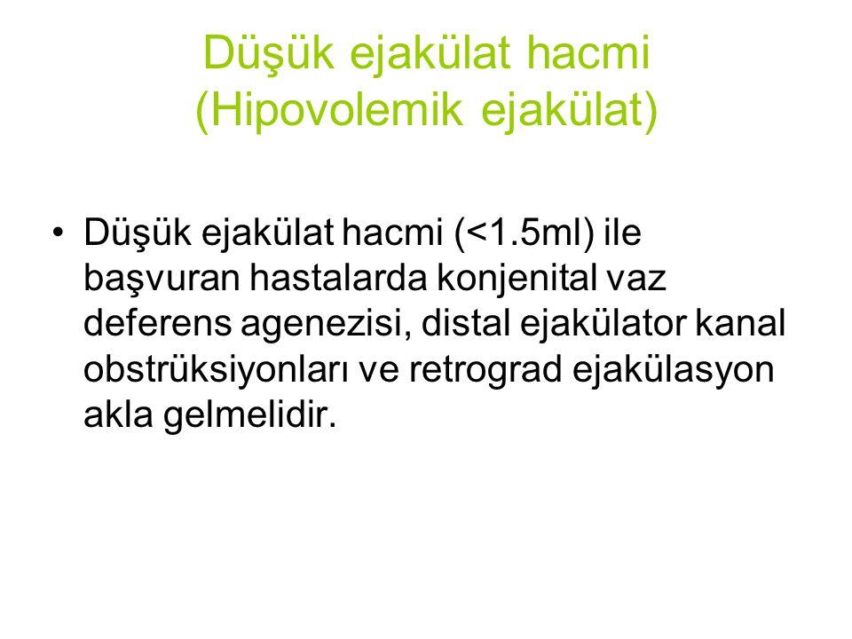 Düşük ejakülat hacmi (Hipovolemik ejakülat) Düşük ejakülat hacmi (<1.5ml) ile başvuran hastalarda konjenital vaz deferens agenezisi, distal ejakülator kanal obstrüksiyonları ve retrograd ejakülasyon akla gelmelidir.
