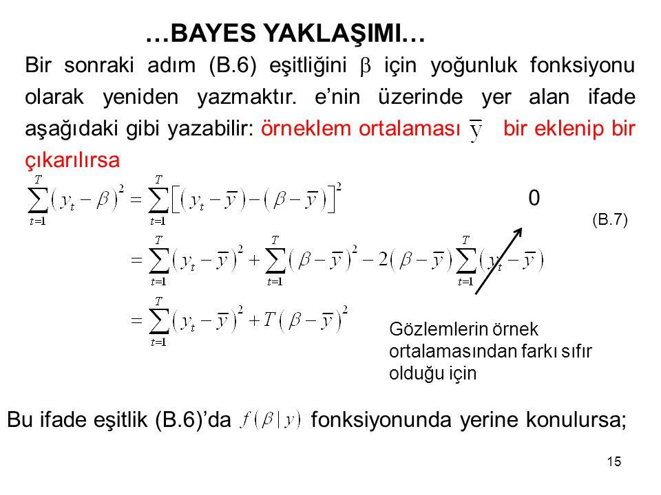 15 …BAYES YAKLAŞIMI… Bir sonraki adım (B.6) eşitliğini  için yoğunluk fonksiyonu olarak yeniden yazmaktır. e'nin üzerinde yer alan ifade aşağıdaki gi