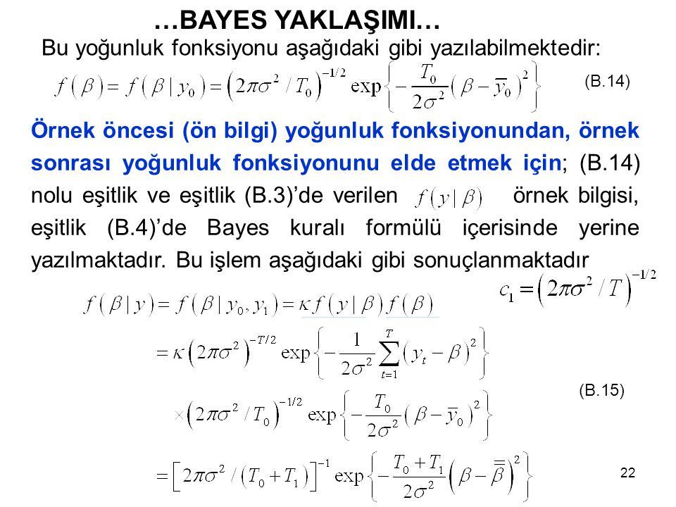 22 Bu yoğunluk fonksiyonu aşağıdaki gibi yazılabilmektedir: …BAYES YAKLAŞIMI… Örnek öncesi (ön bilgi) yoğunluk fonksiyonundan, örnek sonrası yoğunluk