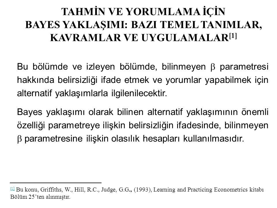 TAHMİN VE YORUMLAMA İÇİN BAYES YAKLAŞIMI: BAZI TEMEL TANIMLAR, KAVRAMLAR VE UYGULAMALAR [1] [1 ] [1 ] Bu konu, Griffiths, W., Hill, R.C., Judge, G.G.,