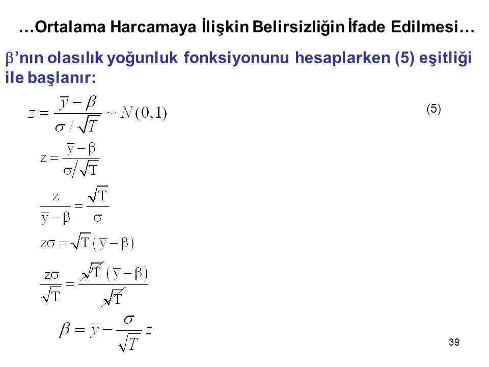 39  'nın olasılık yoğunluk fonksiyonunu hesaplarken (5) eşitliği ile başlanır: (5) …Ortalama Harcamaya İlişkin Belirsizliğin İfade Edilmesi…