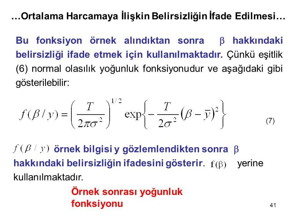 41 Bu fonksiyon örnek alındıktan sonra  hakkındaki belirsizliği ifade etmek için kullanılmaktadır. Çünkü eşitlik (6) normal olasılık yoğunluk fonksiy