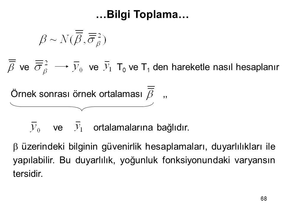 68 …Bilgi Toplama… ve T 0 ve T 1 den hareketle nasıl hesaplanır Örnek sonrası örnek ortalaması ve,, ortalamalarına bağlıdır.  üzerindeki bilginin güv