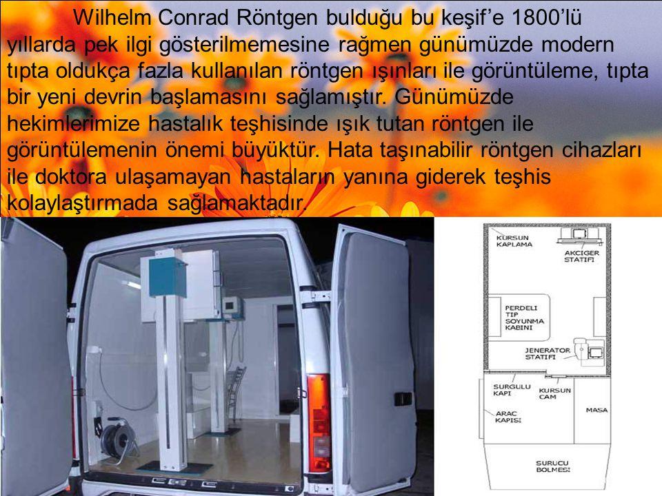 Wilhelm Conrad Röntgen bulduğu bu keşif'e 1800'lü yıllarda pek ilgi gösterilmemesine rağmen günümüzde modern tıpta oldukça fazla kullanılan röntgen ış