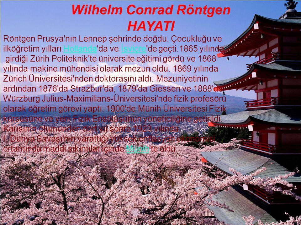 Wilhelm Conrad Röntgen HAYATI Röntgen Prusya'nın Lennep şehrinde doğdu. Çocukluğu ve ilköğretim yılları Hollanda'da ve İsviçre'de geçti.1865 yılındaHo