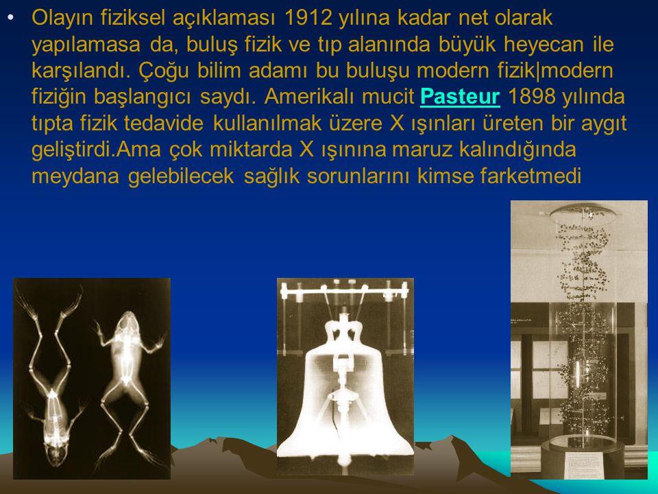 Olayın fiziksel açıklaması 1912 yılına kadar net olarak yapılamasa da, buluş fizik ve tıp alanında büyük heyecan ile karşılandı. Çoğu bilim adamı bu b