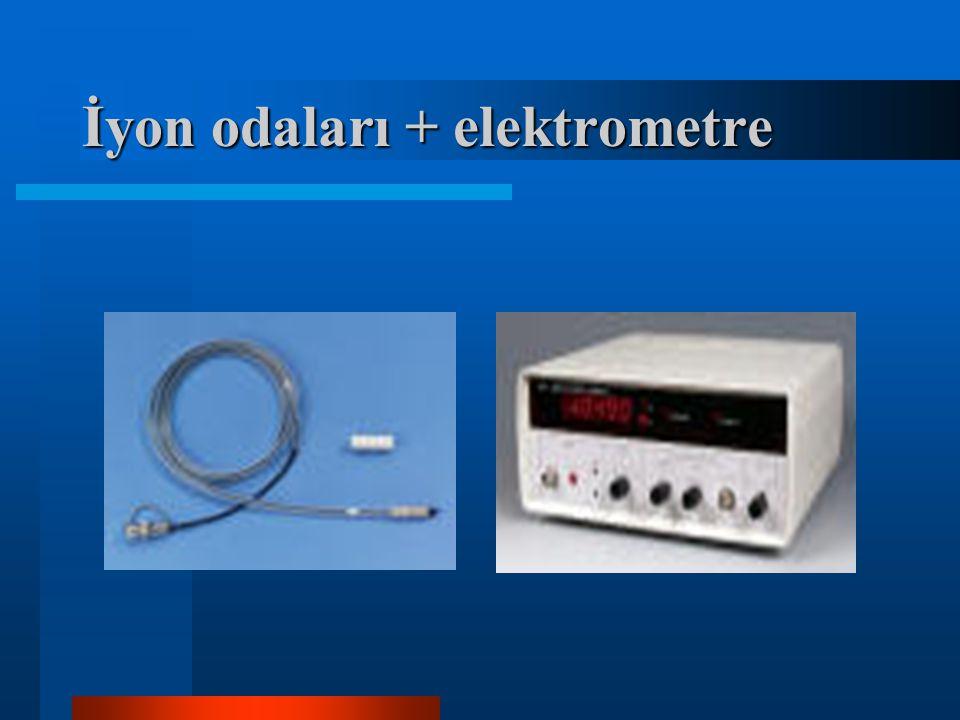 İyon odaları + elektrometre