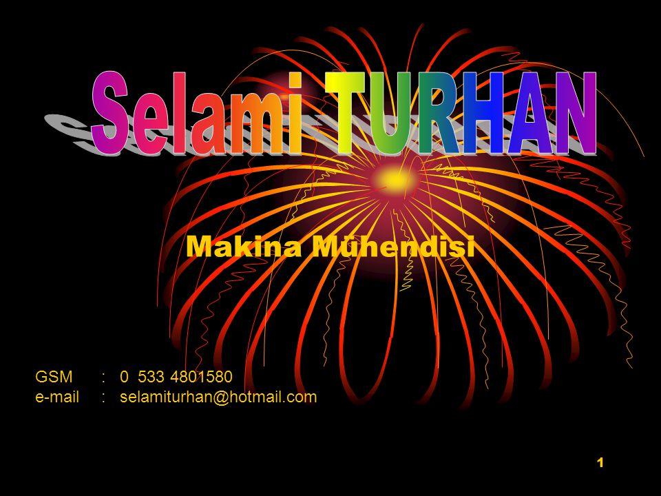 1 Makina Mühendisi GSM: 0 533 4801580 e-mail : selamiturhan@hotmail.com