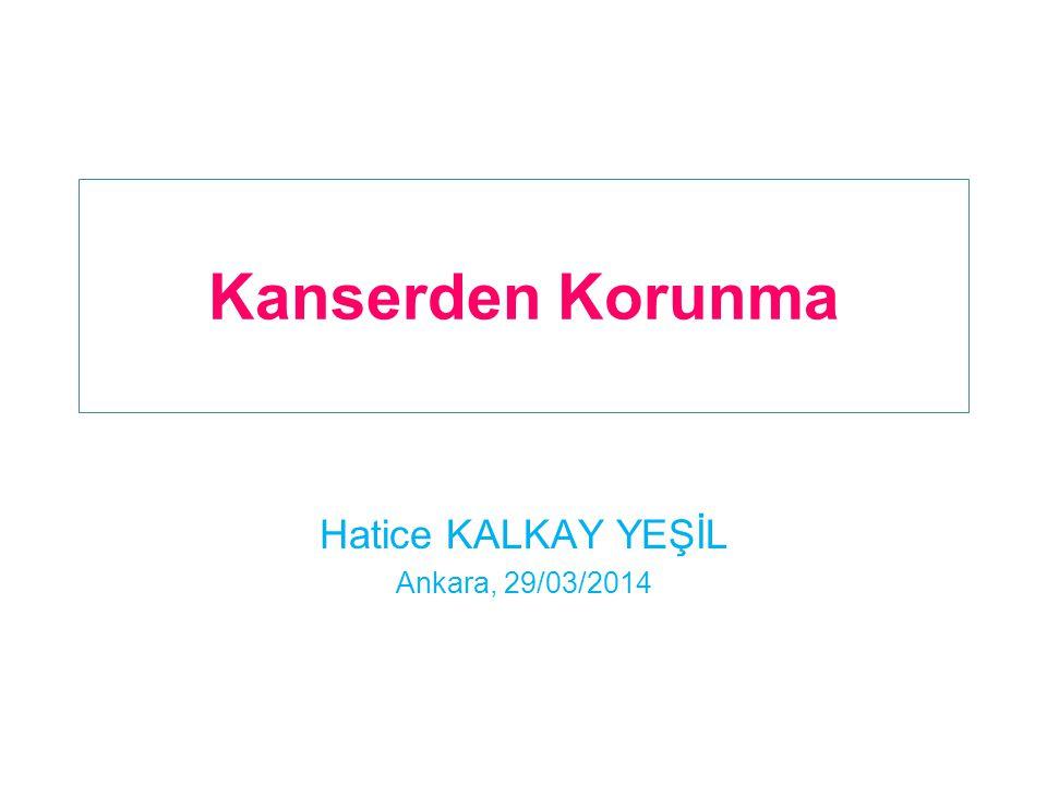 Kanserden Korunma Hatice KALKAY YEŞİL Ankara, 29/03/2014