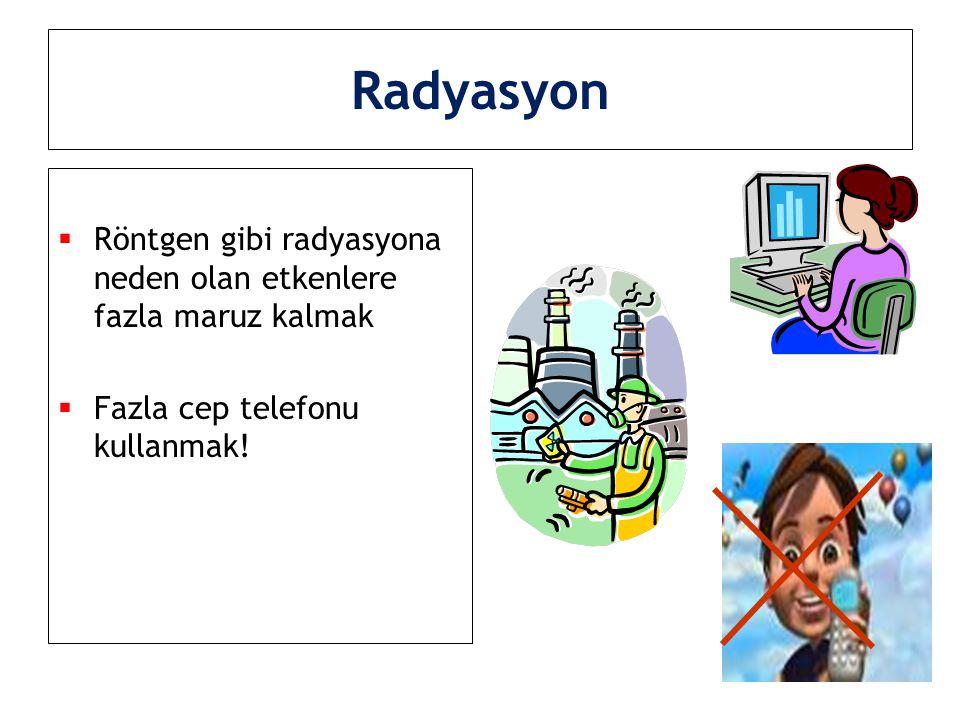 TV ve Bilgisayar  Radyolojik tetkikleri ancak doktor tavsiyesi ile yaptırın  Bebek ve çocukları televizyon, bilgisayar gibi radyasyon yayan cihazlardan uzak tutun