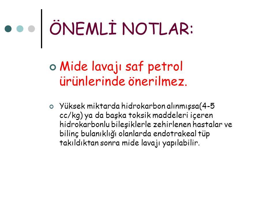 ÖNEMLİ NOTLAR: Mide lavajı saf petrol ürünlerinde önerilmez. Yüksek miktarda hidrokarbon alınmışsa(4-5 cc/kg) ya da başka toksik maddeleri içeren hidr