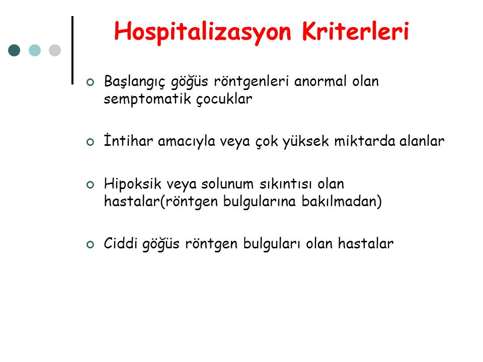 Hospitalizasyon Kriterleri Başlangıç göğüs röntgenleri anormal olan semptomatik çocuklar İntihar amacıyla veya çok yüksek miktarda alanlar Hipoksik ve