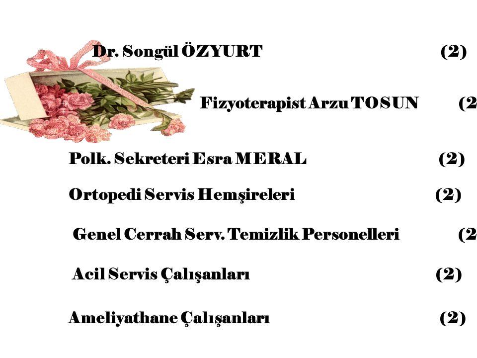 Ortopedi Servis Hemşireleri (2) Dr. Songül ÖZYURT (2) Polk. Sekreteri Esra MERAL (2) Fizyoterapist Arzu TOSUN (2) Acil Servis Çalışanları (2) Genel Ce
