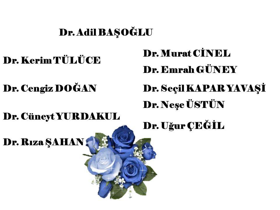 Dr. Emrah GÜNEY Dr. Neşe ÜSTÜN Dr. Kerim TÜLÜCE Dr. Cengiz DOĞAN Dr. Cüneyt YURDAKUL Dr. Rıza ŞAHAN Dr. Uğur ÇEĞİL Dr. Murat CİNEL Dr. Seçil KAPAR YAV