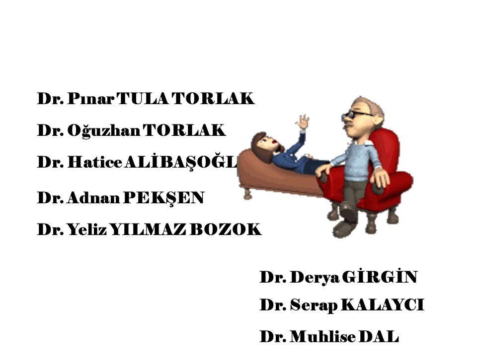 Dr. Pınar TULA TORLAK Dr. Oğuzhan TORLAK Dr. Serap KALAYCI Dr. Adnan PEKŞEN Dr. Hatice ALİBAŞOĞLU Dr. Yeliz YILMAZ BOZOK Dr. Muhlise DAL Dr. Derya GİR