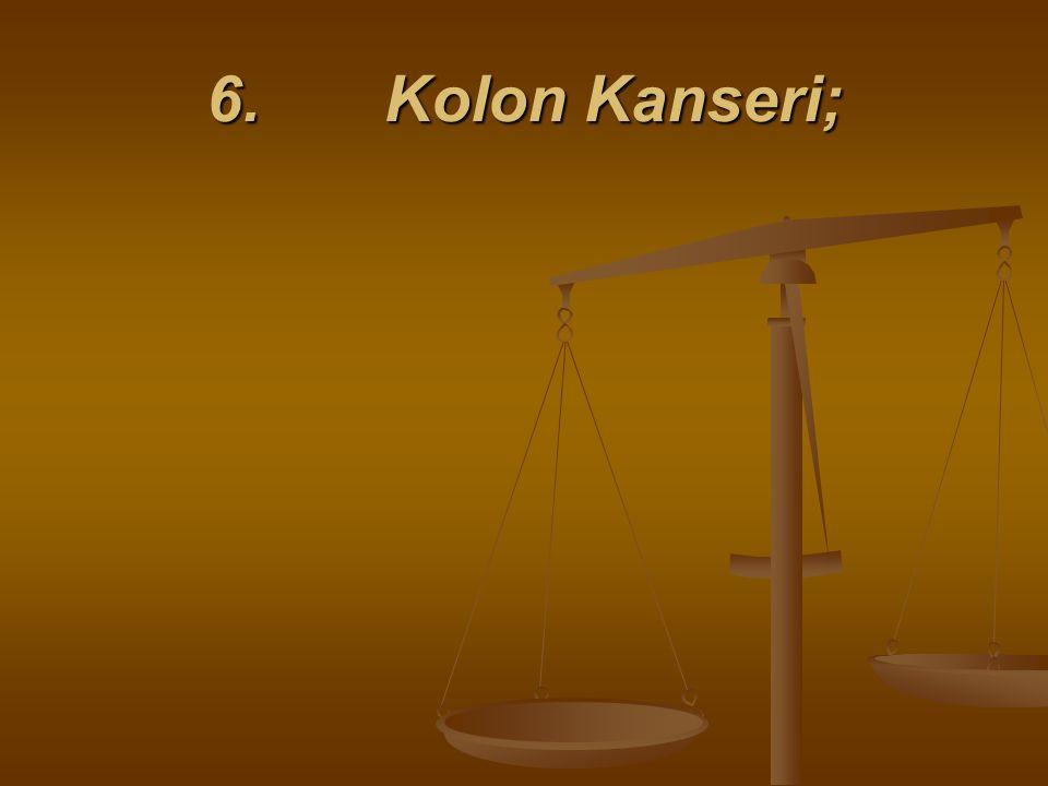 6. Kolon Kanseri;