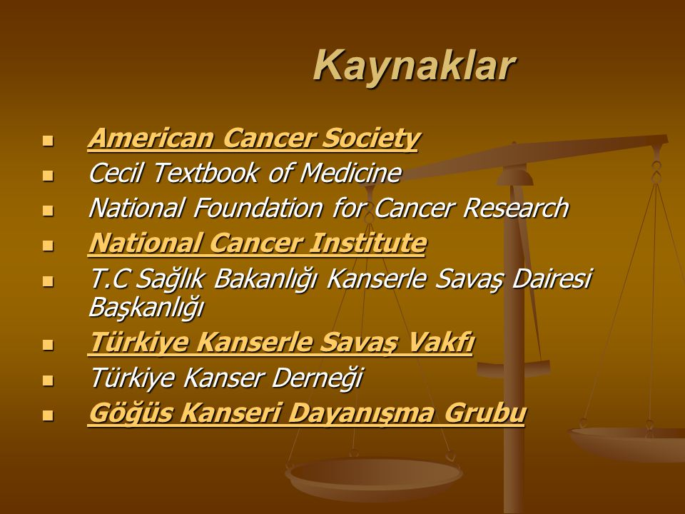 Kaynaklar Kaynaklar American Cancer Society American Cancer Society American Cancer Society American Cancer Society Cecil Textbook of Medicine Cecil T