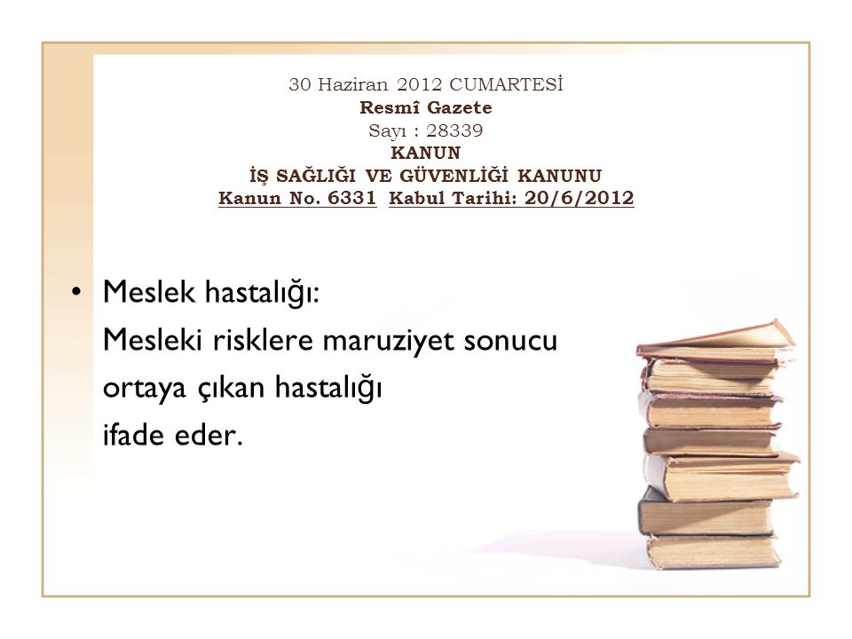 30 Haziran 2012 CUMARTESİ Resmî Gazete Sayı : 28339 KANUN İŞ SAĞLIĞI VE GÜVENLİĞİ KANUNU Kanun No.