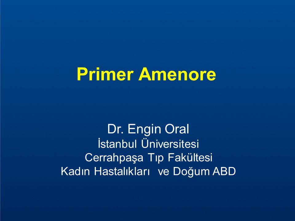 Primer Amenore Dr. Engin Oral İstanbul Üniversitesi Cerrahpaşa Tıp Fakültesi Kadın Hastalıkları ve Doğum ABD