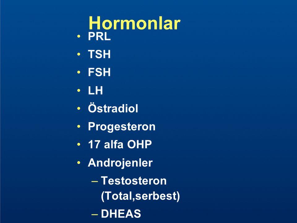 Hormonlar PRL TSH FSH LH Östradiol Progesteron 17 alfa OHP Androjenler –Testosteron (Total,serbest) –DHEAS
