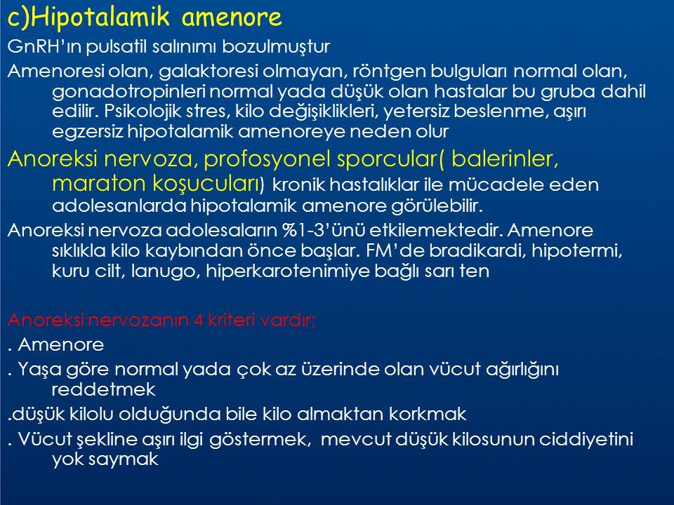 c)Hipotalamik amenore GnRH'ın pulsatil salınımı bozulmuştur Amenoresi olan, galaktoresi olmayan, röntgen bulguları normal olan, gonadotropinleri norma