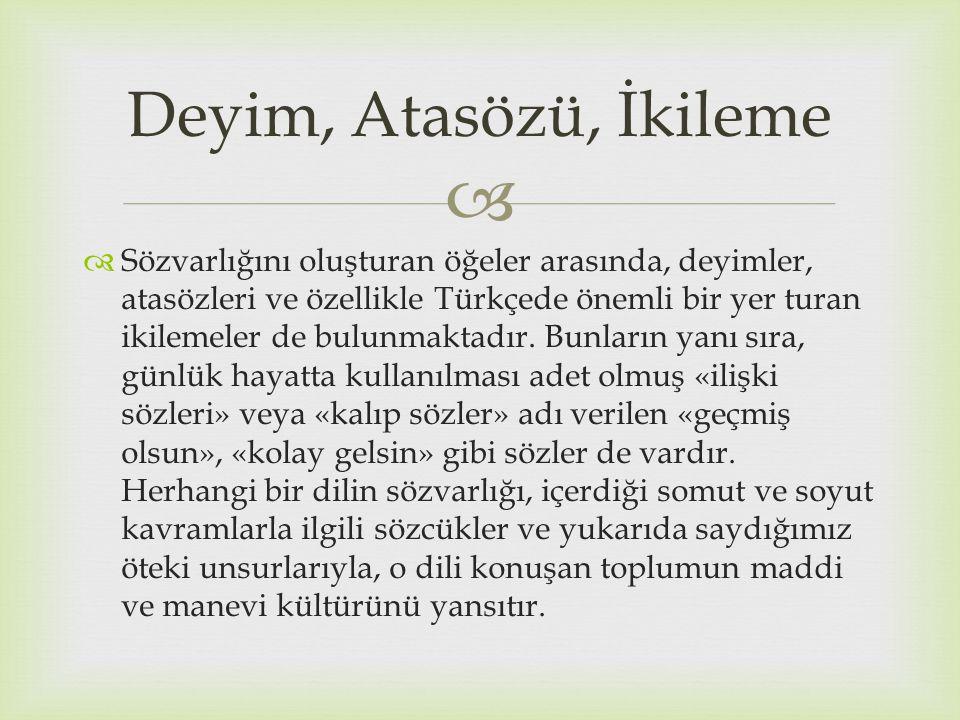   Sözvarlığını oluşturan öğeler arasında, deyimler, atasözleri ve özellikle Türkçede önemli bir yer turan ikilemeler de bulunmaktadır. Bunların yanı