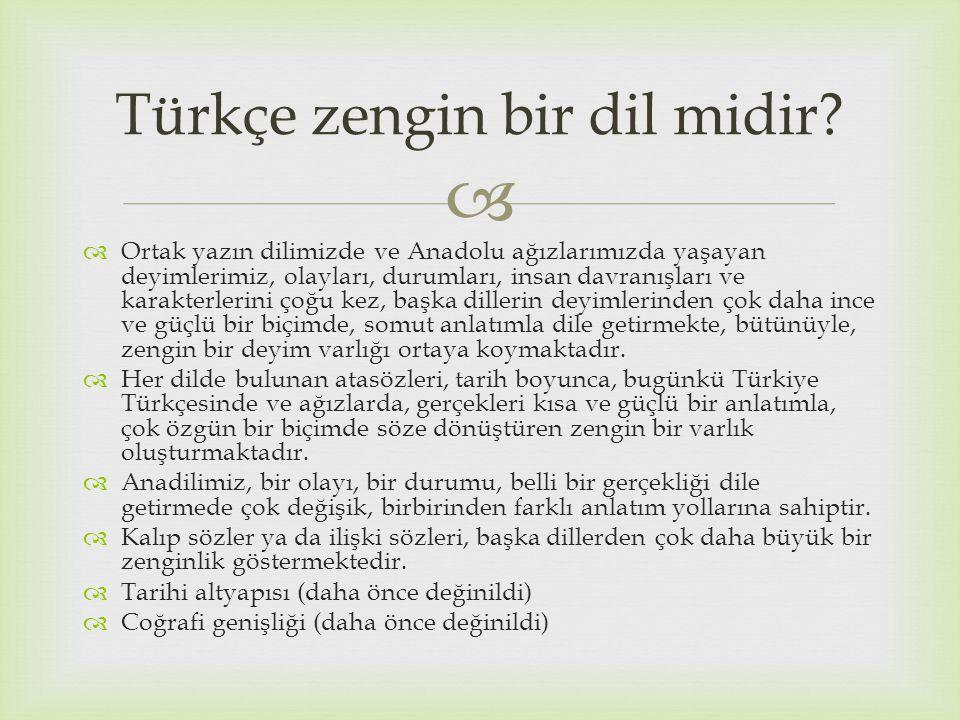   Ortak yazın dilimizde ve Anadolu ağızlarımızda yaşayan deyimlerimiz, olayları, durumları, insan davranışları ve karakterlerini çoğu kez, başka dil