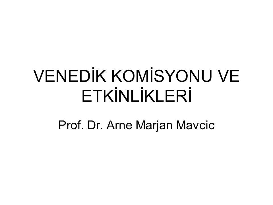 VENEDİK KOMİSYONU VE ETKİNLİKLERİ Prof. Dr. Arne Marjan Mavcic