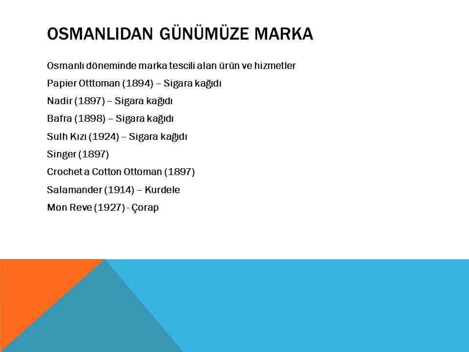 OSMANLIDAN GÜNÜMÜZE MARKA Osmanlı döneminde marka tescili alan ürün ve hizmetler Papier Otttoman (1894) – Sigara kağıdı Nadir (1897) – Sigara kağıdı B