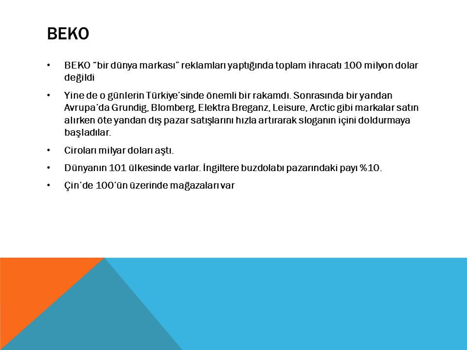 """BEKO BEKO """"bir dünya markası"""" reklamları yaptığında toplam ihracatı 100 milyon dolar değildi Yine de o günlerin Türkiye'sinde önemli bir rakamdı. Sonr"""